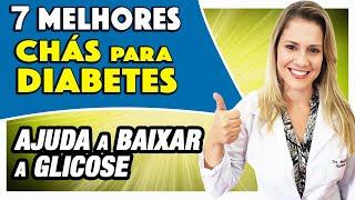 7 Melhores Chás para Diabetes [AJUDA A BAIXAR A GLICOSE]