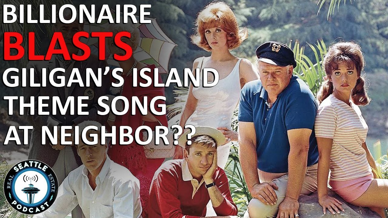 Download Billionaire blasting 'Gilligan's Island' theme song torments neighbor   Seattle Real Estate Podcast