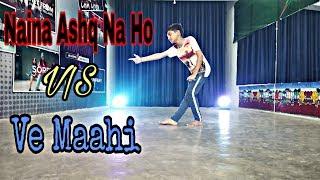 Ve maahi V/S Naina Ashq Na Ho Cover Dance Choreography by Kapil Saini