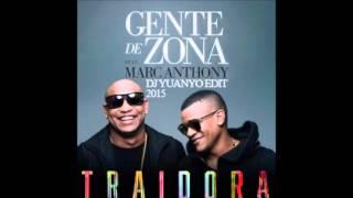 Gente De Zona Ft. Marc Anthony - Traidora (DJ Yuanyo Edit 2015)
