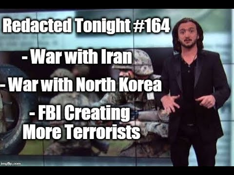 War with Iran, War with North Korea, FBI Creating Terrorists [164]