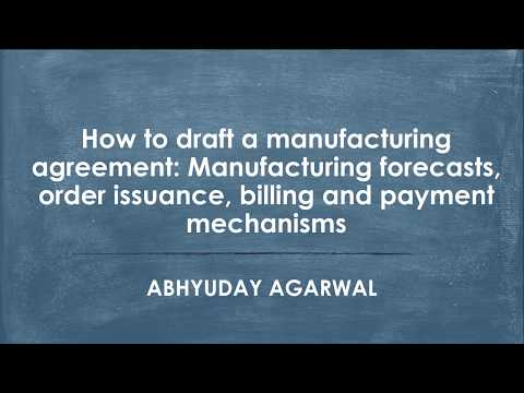 How to draft a manufacturing agreement Manufacturing forecasts, order issuance and billing