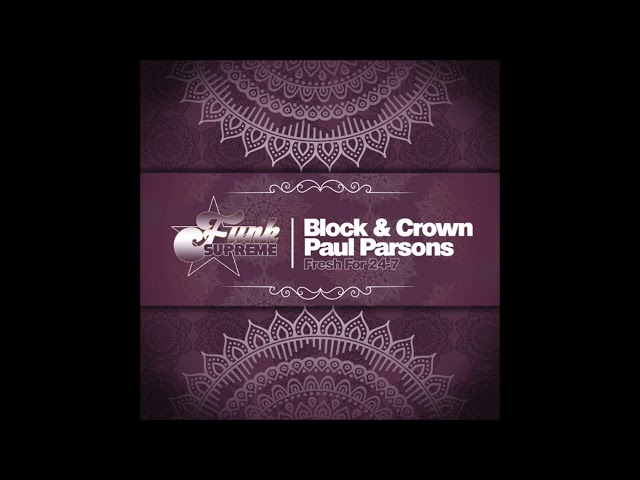 Block & Crown, Paul Parsons ✧ Fresh For 24-7 [FUNK SUPREME]