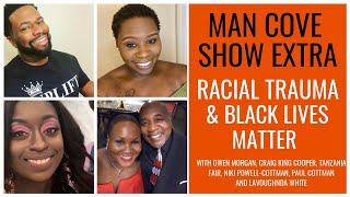 Racial Trauma & Black Lives Matter - The Man Cove Talk Show Extra  - Episode 8 #Podcast #Menshealth