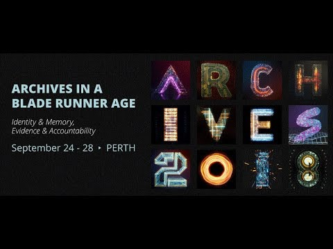 Archives in a Blade Runner Age Conference Video (ASA Perth 2018)