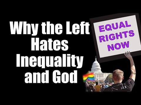 The Facts About Equality -- Why the Left Hates Inequality & God
