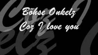 Böhse Onkelz - Coz I love you