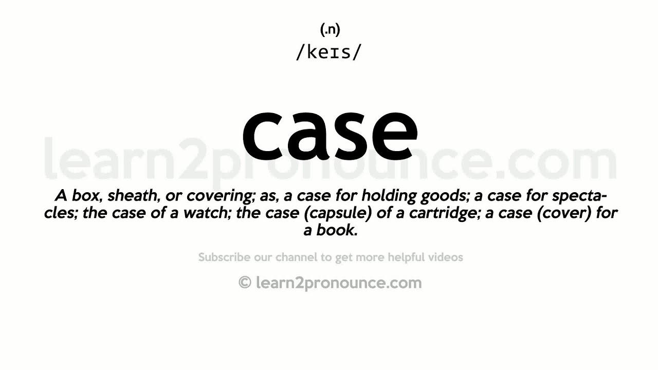 Pronunciation of Case  Definition of Case