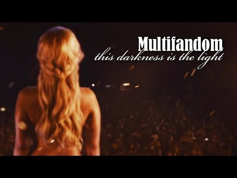 Multifandom | This darkness is the light
