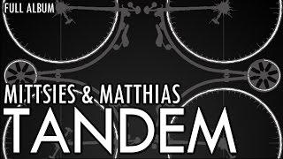 Repeat youtube video Mittsies & Matthias - Tandem (FULL ALBUM)
