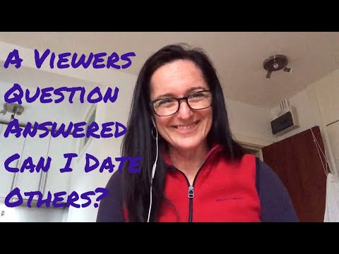 A Viewers Question Answered - Can I Date Others?