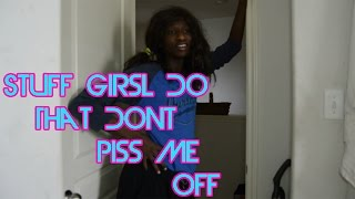 Stuff Girls Do That Dont Piss Me Off