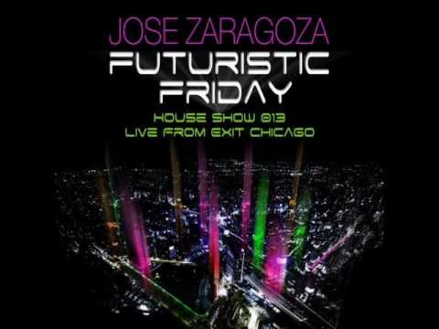 Jose Zaragoza - Futuristic Friday House Show 013 Live From Exit Chicago