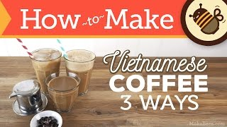 How to Make Vietnamese Coffee - 3 Ways (Hot, Iced & Shaken)