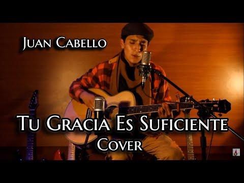 Tu Gracias es Suficiente-Danilo Montero(Cover por Juan Cabello)