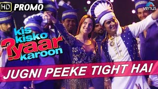 Jugni Peeke Tight Hai : Official Song Promo 1 - Kis Kisko Pyaar Karoon | Kapil Sharma & Elli Avram |