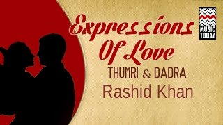 Expressions of Love - Thumri and Dadra | Audio Jukebox | Vocal | Classical | Rashid Khan