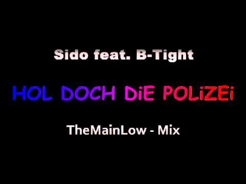 Hol doch die Polizei- Sido feat. B-Tight (M.L.-Mix)