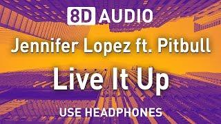 Jennifer Lopez ft. Pitbull - Live It Up | 8D AUDIO