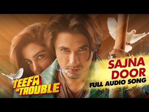 Teefa In Trouble | Sajna Door | Full Audio Song | Ali Zafar | Aima Baig | Maya Ali | Faisal Qureshi