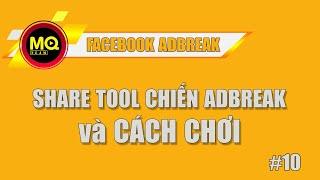 Kiếm Tiền FB ADBREAK 10: SHARE TOOLS chiến facebook và cách chơi