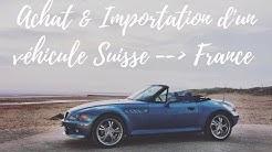 Achat d'une voiture en Suisse et importation en FRANCE : Ce qu'il faut savoir en 10 minutes !