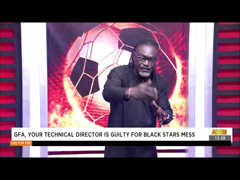GFA, your Technical Director is guilty for Black Stars mess - Fire 4 Fire on Adom TV (13-9-21)