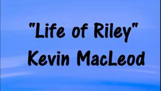 Kevin MacLeod LIFE OF RILEY - Happy, Cheerful - Royalty-Free Music