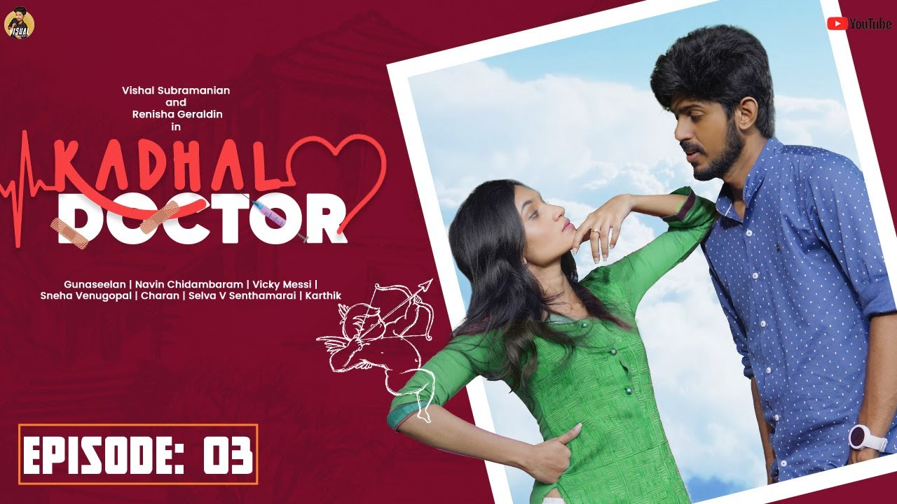 Download Kadhal Doctor Ep -03| Ft  Vishal Subramanian, Renisha Geraldin, Sneha Venugopal