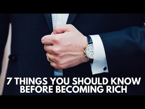 7 Things You Should Know Before Becoming Rich