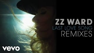 ZZ Ward - Last Love Song (Atlantic Connection Remix)(Audio Only)