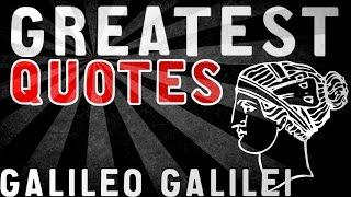 Galileo Galilei - GREATEST QUOTES