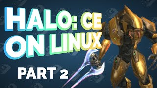 Playing HALO: COMBAT EVOLVED on Linux! (Part 2)