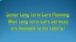 Senior Long Term Care Planning: What Long Term Care Services are Available to the Elderly?