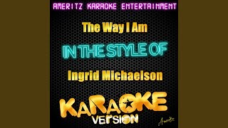 The Way I AM (In the Style of Ingrid Michaelson) (Karaoke Version)