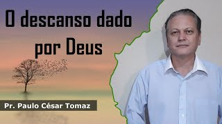 O descanso dado por Deus   Pr. Paulo César Tomaz