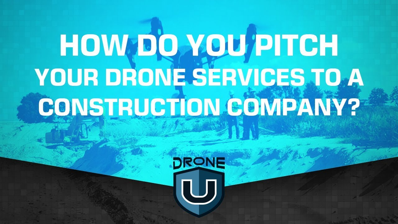 How Do You Pitch Your Drone Services to a Construction Company?