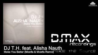 DJ T.H. feat. Alisha Nauth - Make You Better (Mostfa & Mostfa Remix)