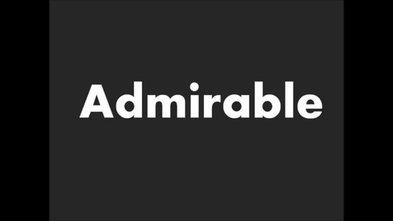 How To Pronounce Admirable Youtube