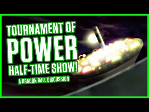 TOURNAMENT OF POWER HALF-TIME SHOW!   A Dragon Ball Discussion