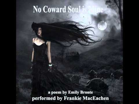 No Coward Soul is Mine. A poem by Emily Bronte. Performed by Frankie MacEachen