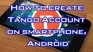 How to create Tango Account on smartphone, Android   របៀបបង្កើតកម្មវិធី TANGO និង ការប្រើប្រាស់