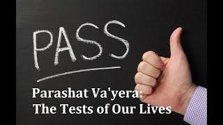 Parashat Va'yera 5782:  The Tests of Our Lives