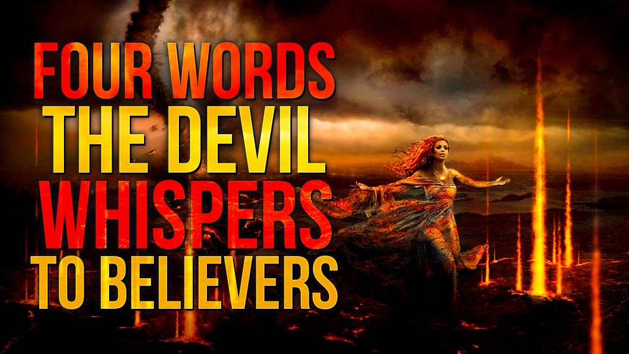 A Message To All Believers - Four Words The Devil Whispers To Believers