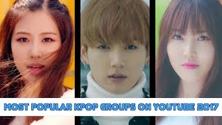TOP 20 MOST POPULAR KPOP GROUPS ON YOUTUBE 2017