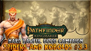 Lawful Good Campaign - Spiders and Kobolds \\ Turn-based - Hard   Pathfinder: Kingmaker   Stream 3.3