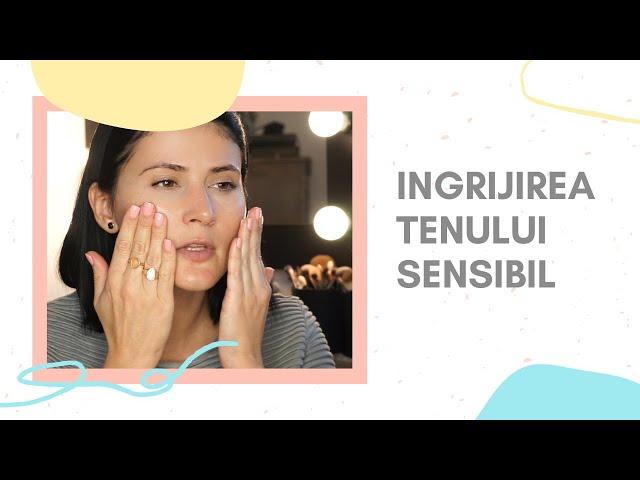 Ce produse folosesc pentru tenul sensibil