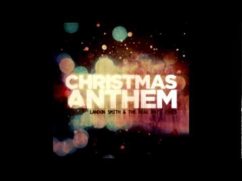 Christmas Anthem - Landon Smith and The Real Matt...