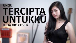 TERCIPTA UNTUKKU - UNGU ( COVER BY JULIA VIO ) + LIRIK