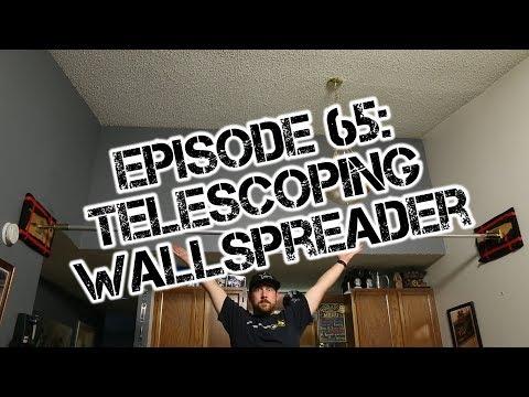 Ep 65: Telescoping Wallspreader